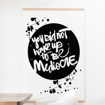Deny Designs You Did Not Wake Up To Be Mediocre 2 Wall Scroll